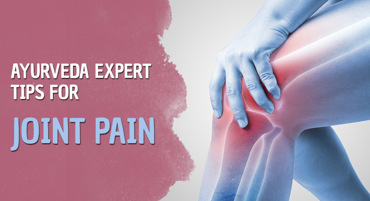 Ayurveda Expert Tips for Joint pain